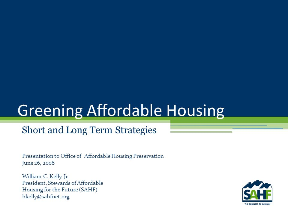 Greening Affordable Housing Short and Long Term Strategies Presentation to Office of Affordable Housing Preservation June 26, 2008 William C.