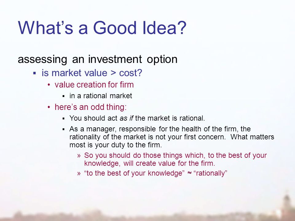What's a Good Idea. assessing an investment option  is market value > cost.