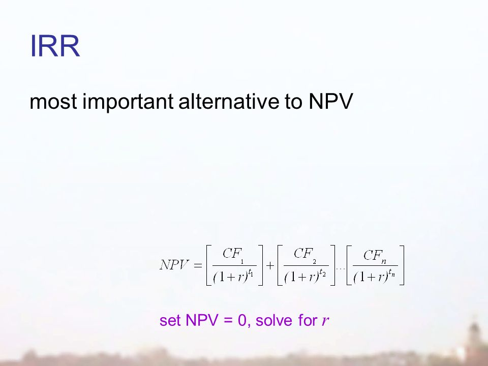 IRR most important alternative to NPV set NPV = 0, solve for r
