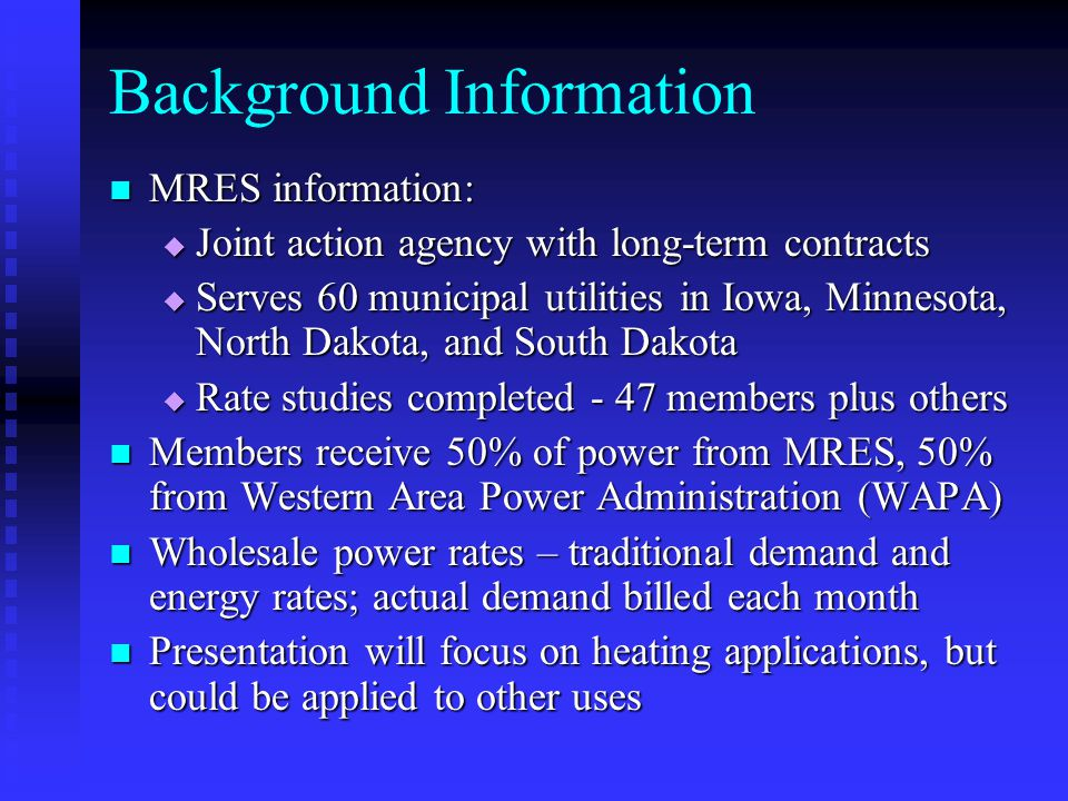 Background Information MRES information: MRES information:  Joint action agency with long-term contracts  Serves 60 municipal utilities in Iowa, Min