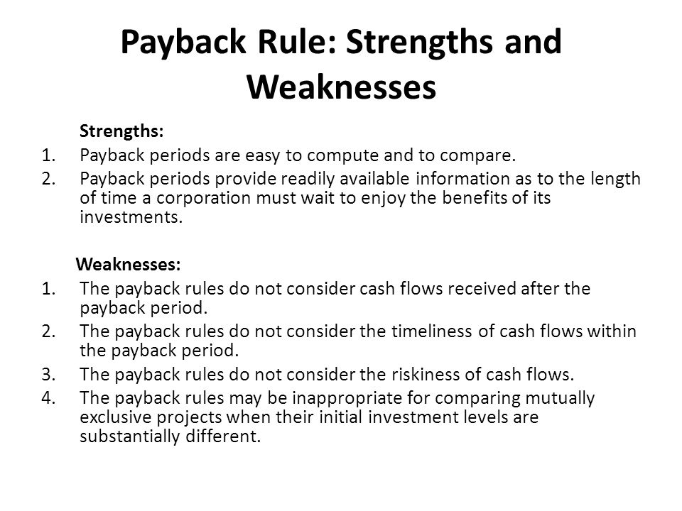 Payback Rule: Strengths and Weaknesses Strengths: 1.Payback periods are easy to compute and to compare.
