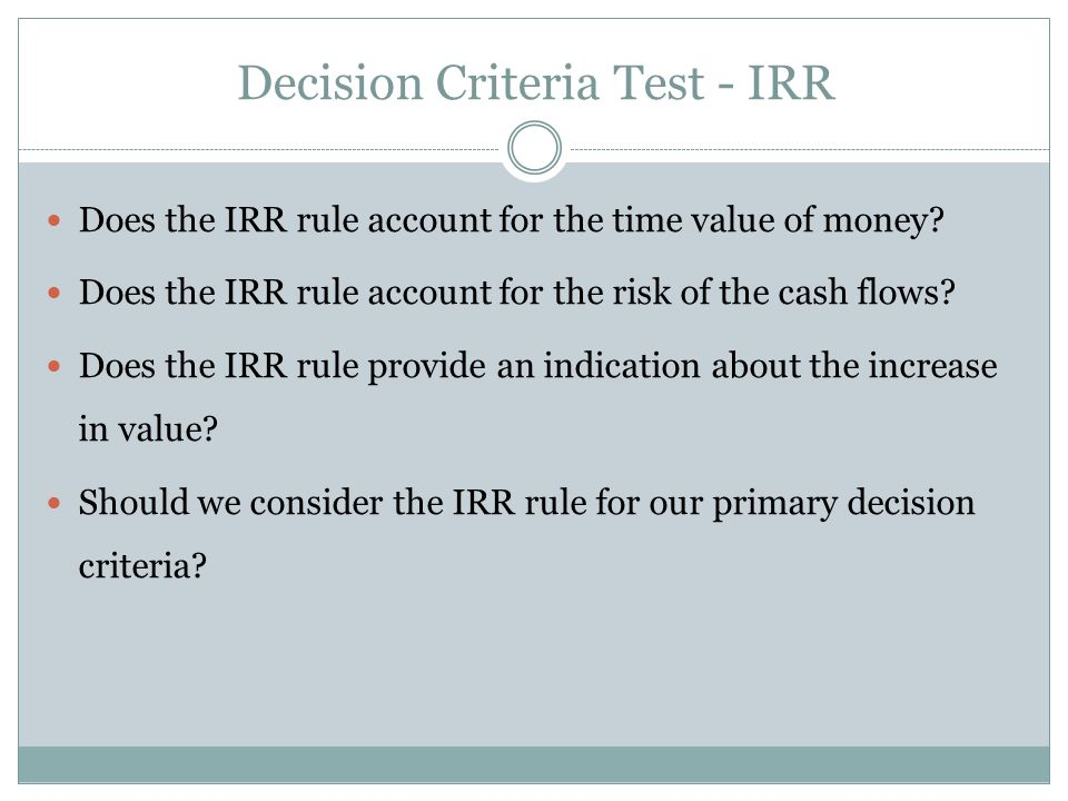Does the IRR rule account for the time value of money? Does the IRR rule account for the risk of the cash flows? Does the IRR rule provide an indicati