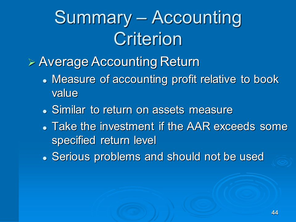 44 Summary – Accounting Criterion  Average Accounting Return Measure of accounting profit relative to book value Measure of accounting profit relativ