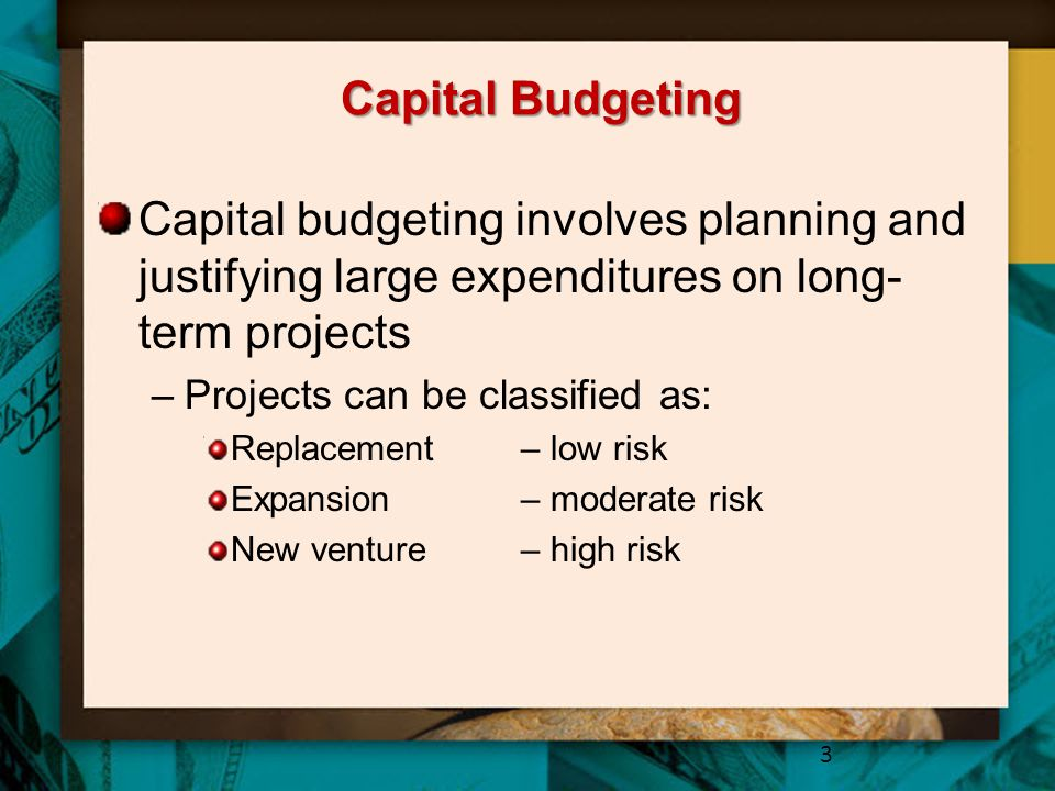 Capital Budgeting Capital budgeting involves planning and justifying large expenditures on long- term projects –Projects can be classified as: Replace