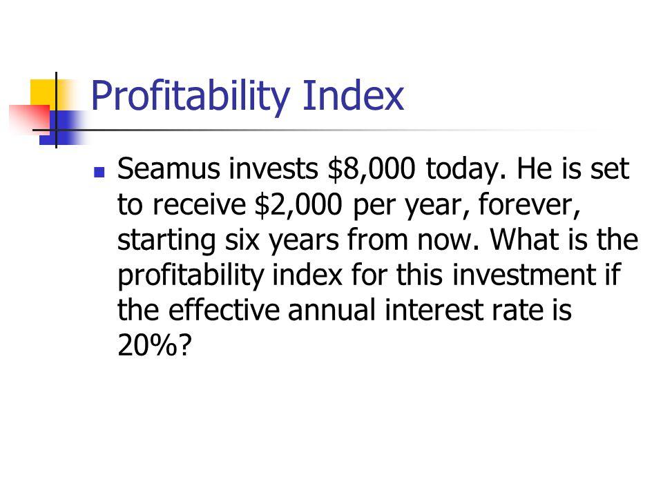 Profitability Index Seamus invests $8,000 today.