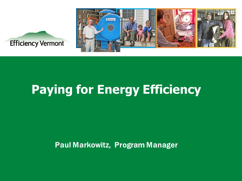 1 Paying for Energy Efficiency Paul Markowitz, Program Manager
