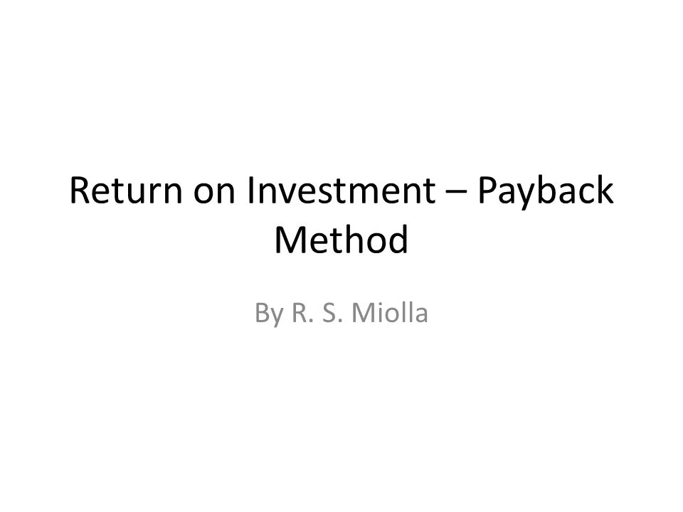 Return on Investment – Payback Method By R. S. Miolla
