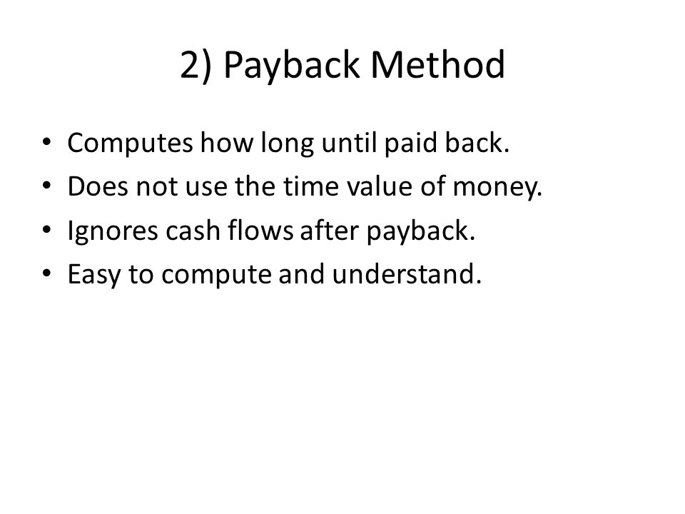 2) Payback Method Computes how long until paid back.