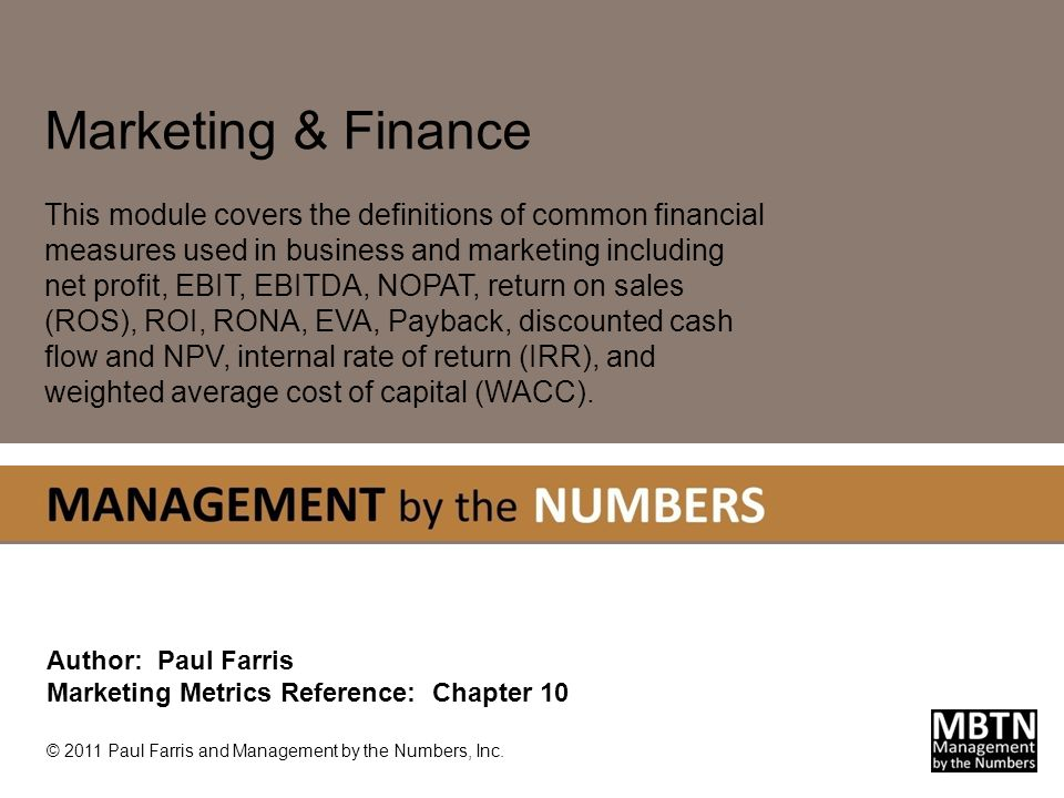 N ET P ROFIT Important Financial Metrics The financial metrics covered in this tutorial are focused in two general areas: Measures typically used at the corporate level that provide insight into the overall financial condition of a firm.