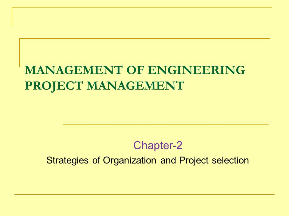 MANAGEMENT OF ENGINEERING PROJECT MANAGEMENT Chapter-2 Strategies of Organization and Project selection