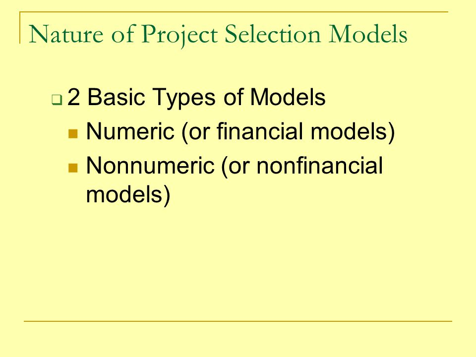 Nature of Project Selection Models  Two Critical Facts: Models do not make decisions - People do.
