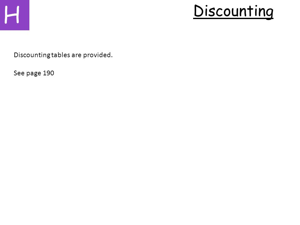 H Discounting Discounting tables are provided. See page 190