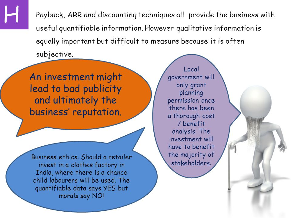 H Payback, ARR and discounting techniques all provide the business with useful quantifiable information.