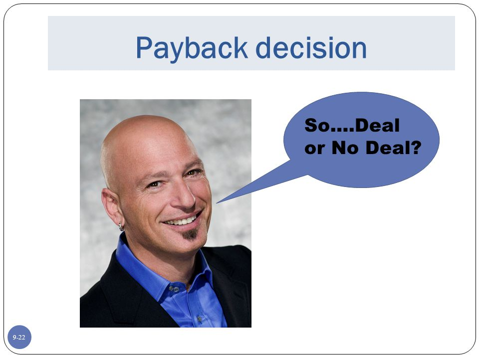 9-22 Payback decision So….Deal or No Deal?