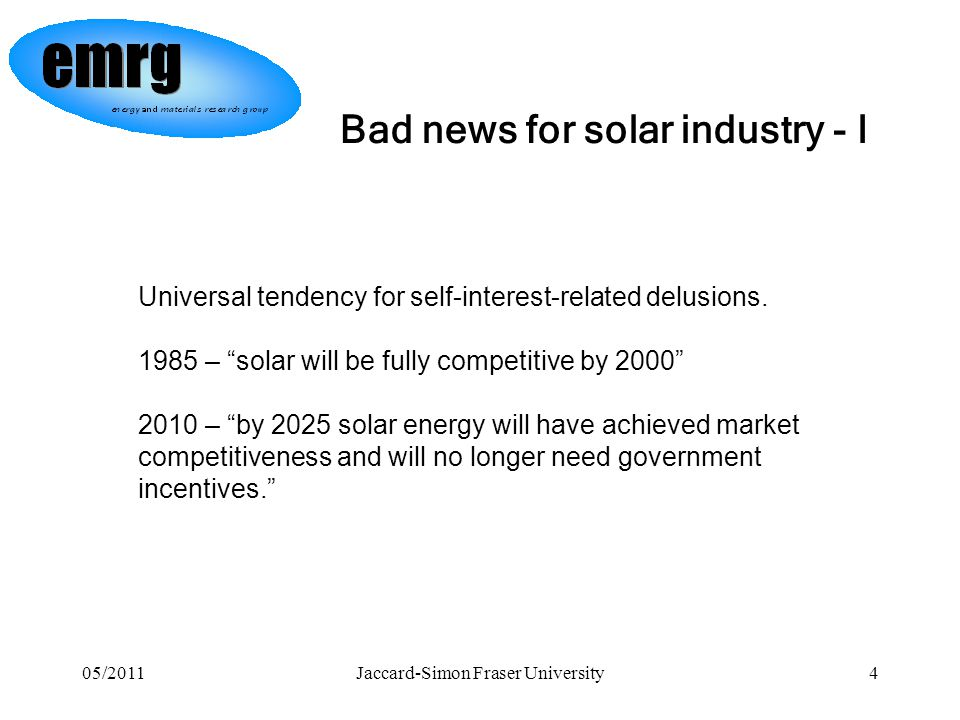 05/2011Jaccard-Simon Fraser University4 Bad news for solar industry - I Universal tendency for self-interest-related delusions.