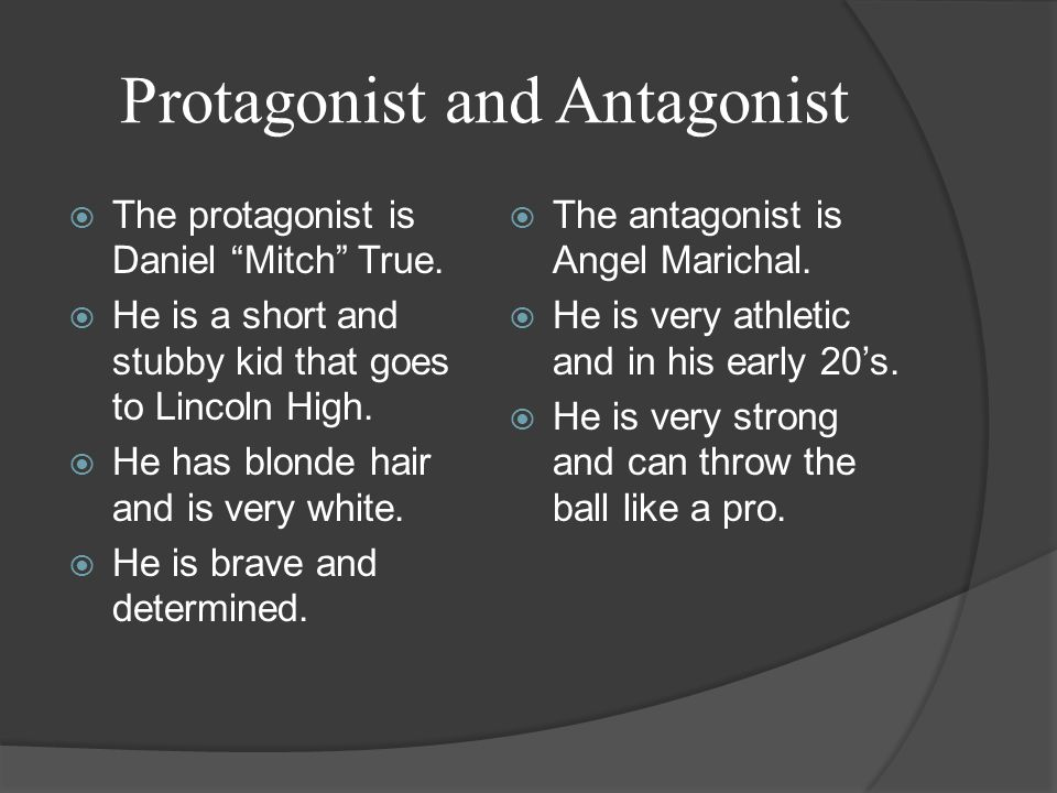 Protagonist and Antagonist  The protagonist is Daniel Mitch True.