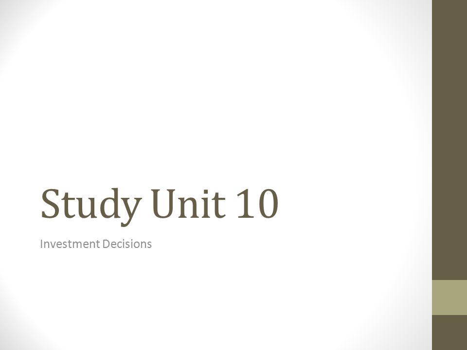 Study Unit 10 Investment Decisions