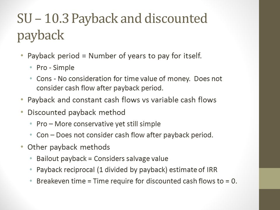 SU – 10.3 Payback and discounted payback Payback period = Number of years to pay for itself.
