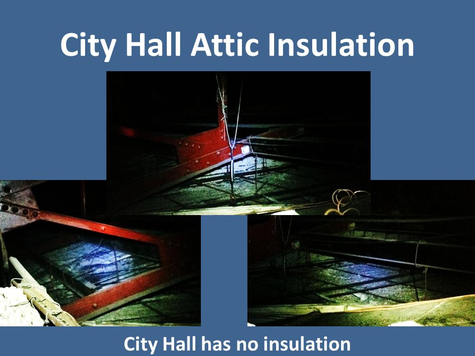 City Hall Attic Insulation City Hall has no insulation
