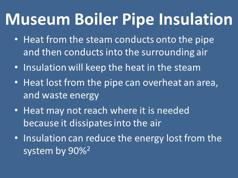 Museum Boiler Pipe Insulation The pipes are not insulated