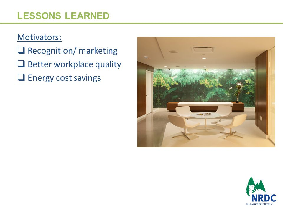 LESSONS LEARNED 20 Motivators:  Recognition/ marketing  Better workplace quality  Energy cost savings