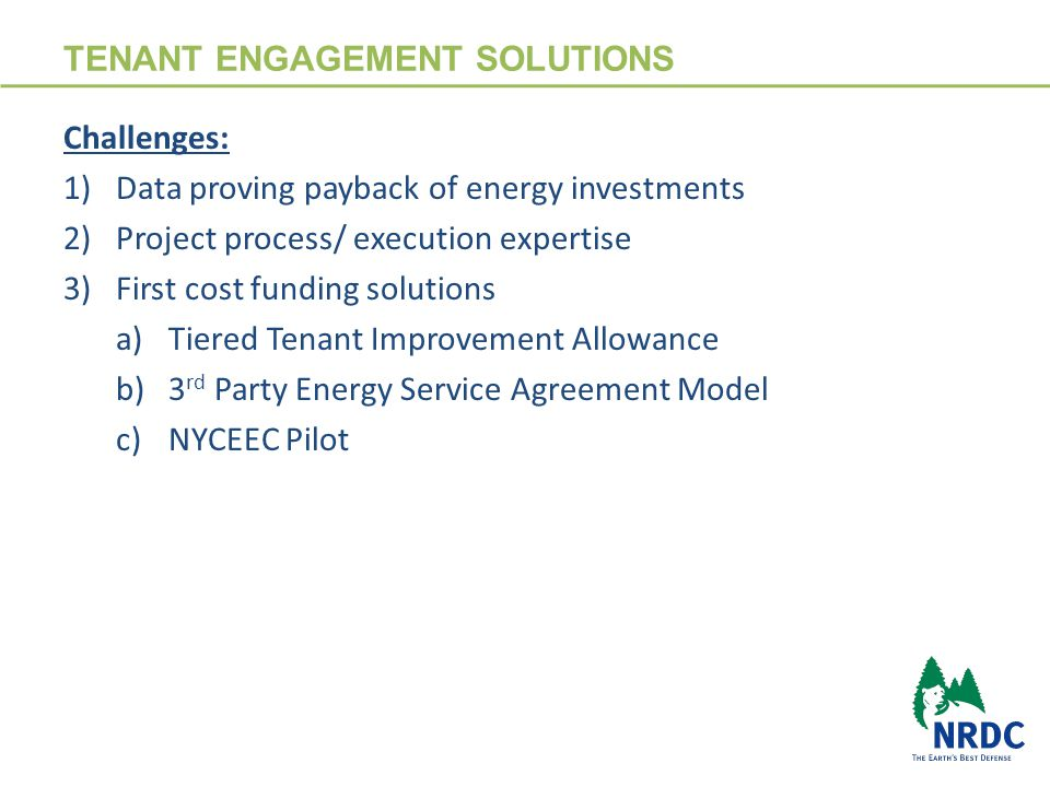 TENANT ENGAGEMENT SOLUTIONS Challenges: 1)Data proving payback of energy investments 2)Project process/ execution expertise 3)First cost funding solutions a)Tiered Tenant Improvement Allowance b)3 rd Party Energy Service Agreement Model c)NYCEEC Pilot 23