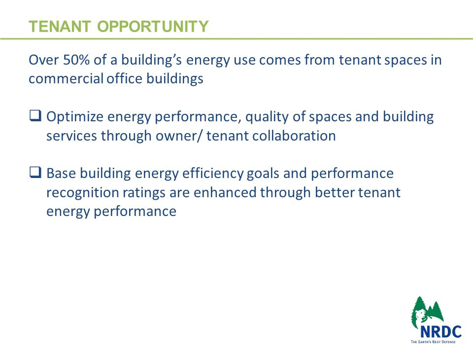 TENANT OPPORTUNITY  Workplace quality, occupant comfort and satisfaction improvements are often cited as motivations for high performance tenant space.