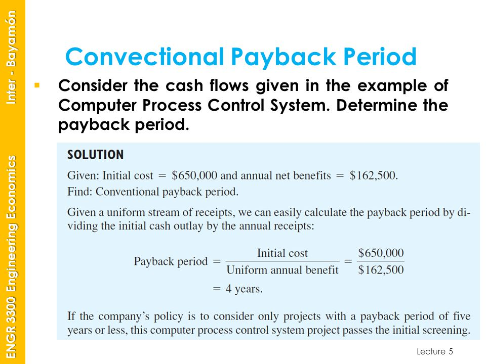 Lecture 5 ENGR 3300 Engineering Economics Inter - Bayamón Convectional Payback Period  Consider the cash flows given in the example of Computer Process Control System.