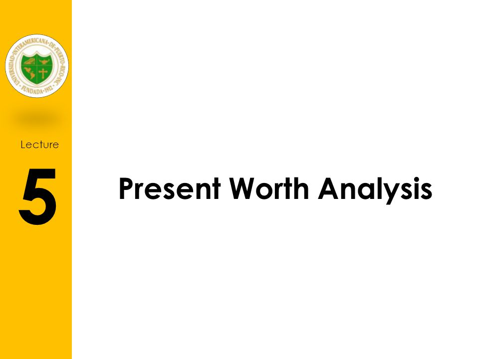 Lecture 5 Present Worth Analysis
