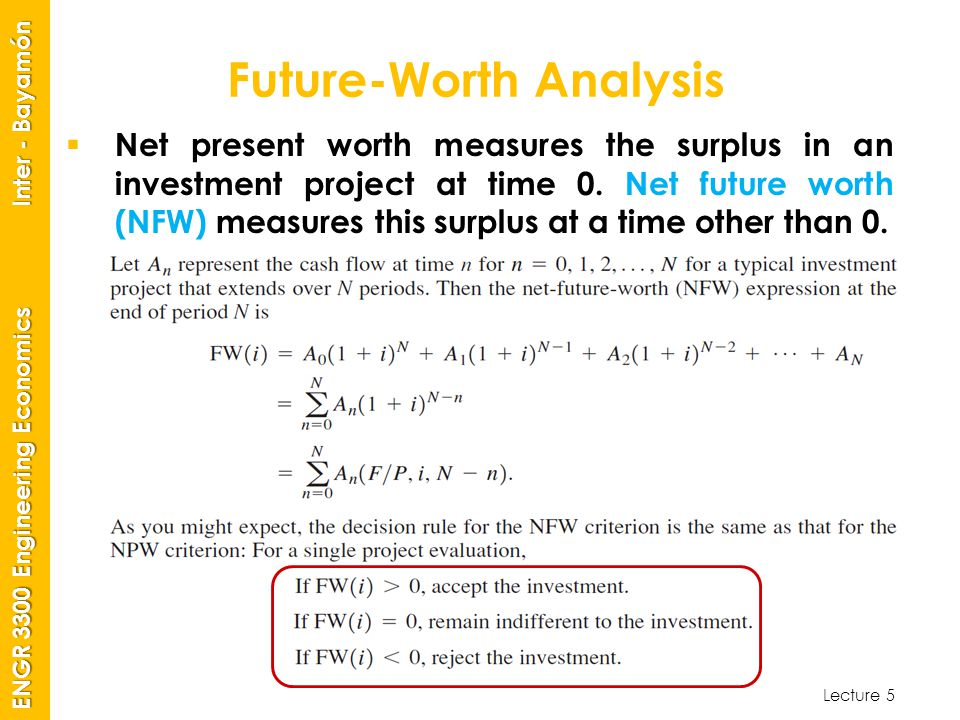 Lecture 5 ENGR 3300 Engineering Economics Inter - Bayamón Future-Worth Analysis  Net present worth measures the surplus in an investment project at time 0.