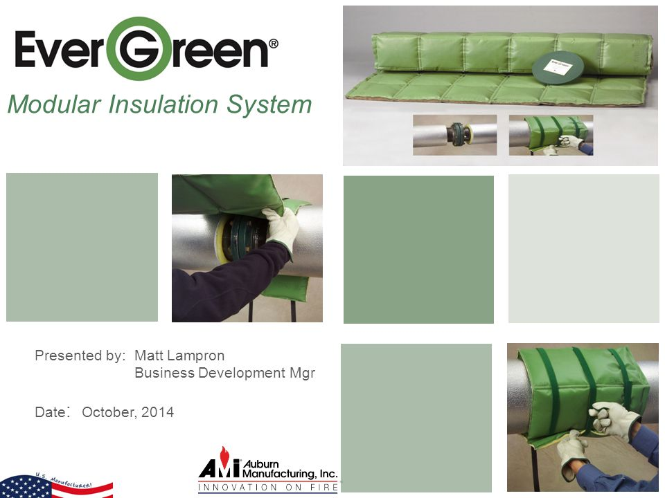 Modular Insulation System Presented by: Matt Lampron Business Development Mgr Date : October, 2014 1