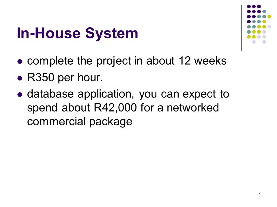 In-House System complete the project in about 12 weeks R350 per hour.