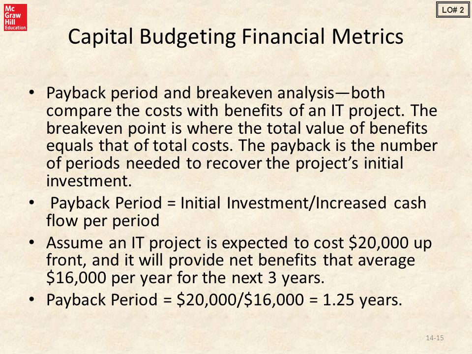 Capital Budgeting Financial Metrics Payback period and breakeven analysis—both compare the costs with benefits of an IT project.