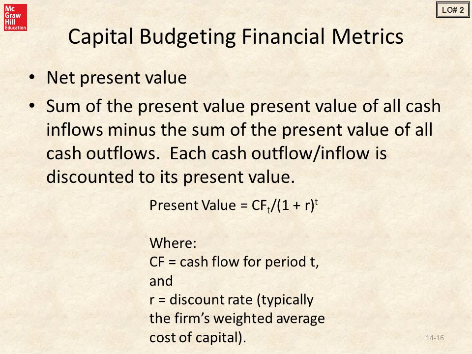 Capital Budgeting Financial Metrics Net present value Sum of the present value present value of all cash inflows minus the sum of the present value of all cash outflows.