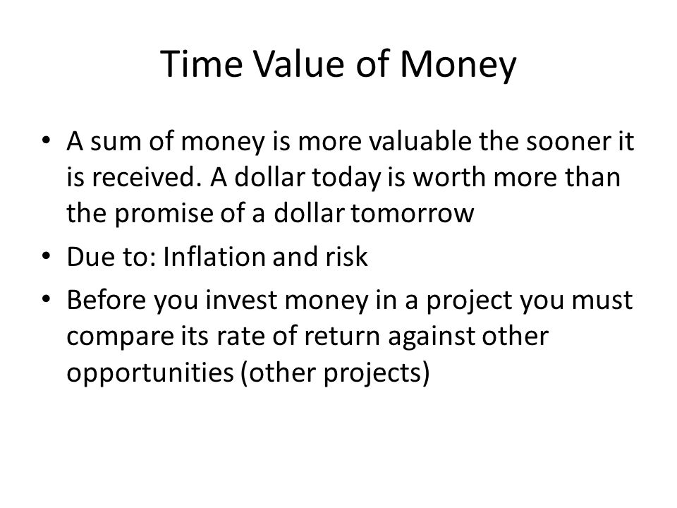 Time Value of Money A sum of money is more valuable the sooner it is received.