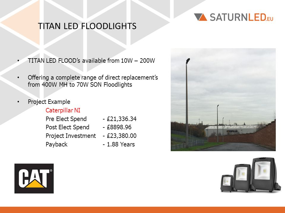TITAN LED HIGH/LOW BAY LIGHTING TITAN LED Highbays available in 100, 150 & 200W Offering a complete range of direct replacement's from 400W MH to 150W Son Low and High Bay Solutions Project Example Keystone Lintels Pre Elect Spend - £16,482.43 Post Elect Spend - £7,739.58 Project Investment - £11,800.00 Payback - 1.35 Years