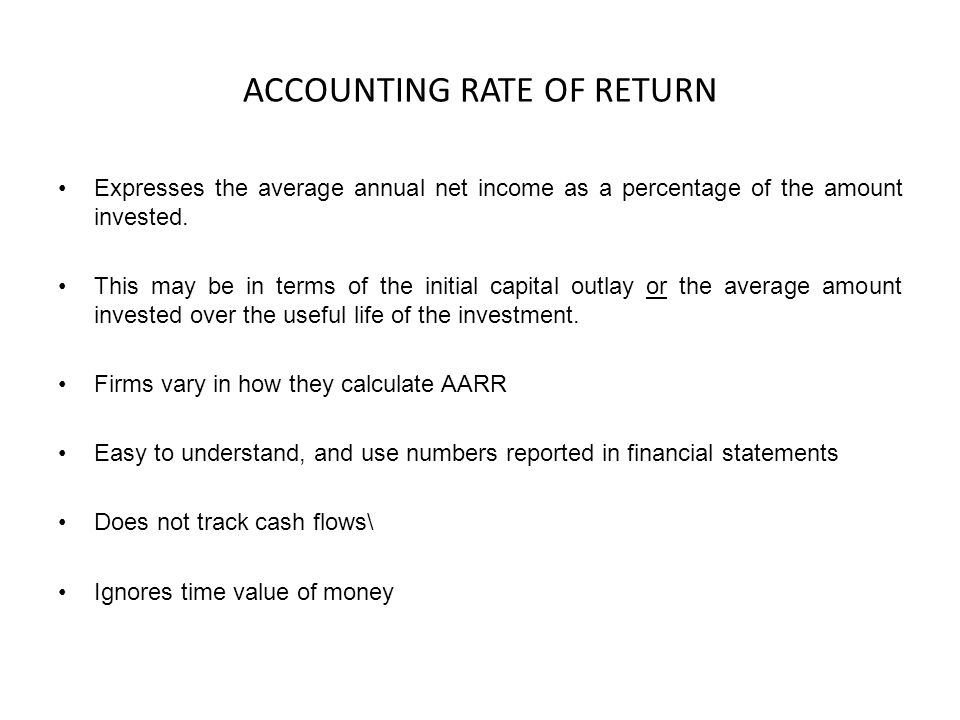 ACCOUNTING RATE OF RETURN Expresses the average annual net income as a percentage of the amount invested.