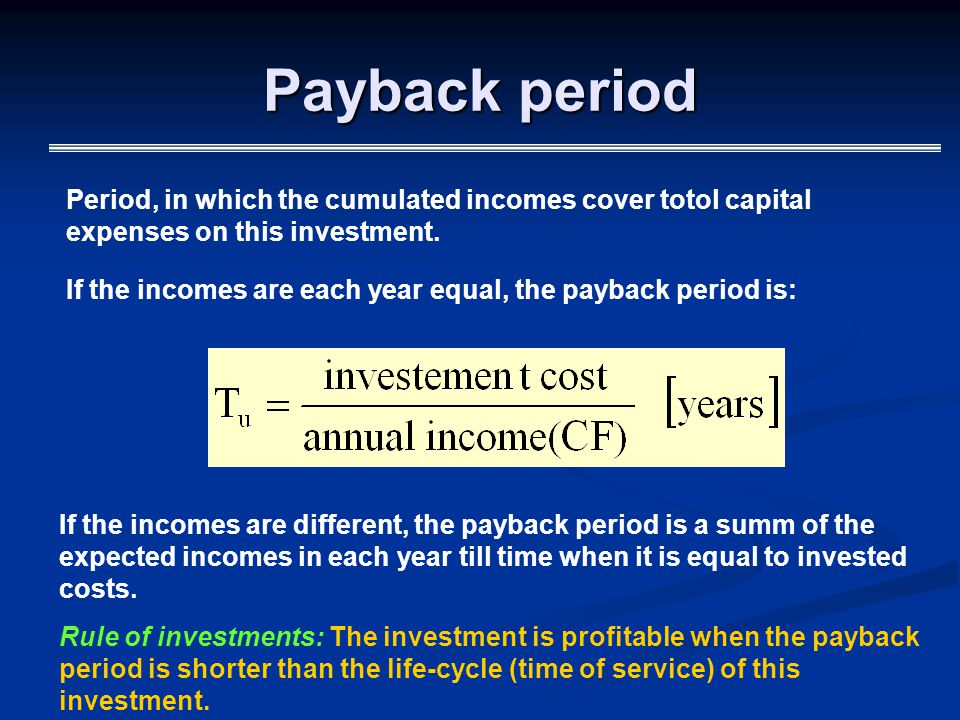 Payback period Period, in which the cumulated incomes cover totol capital expenses on this investment.