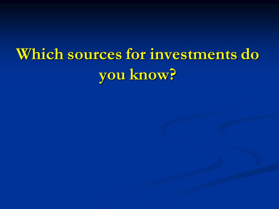 Which sources for investments do you know