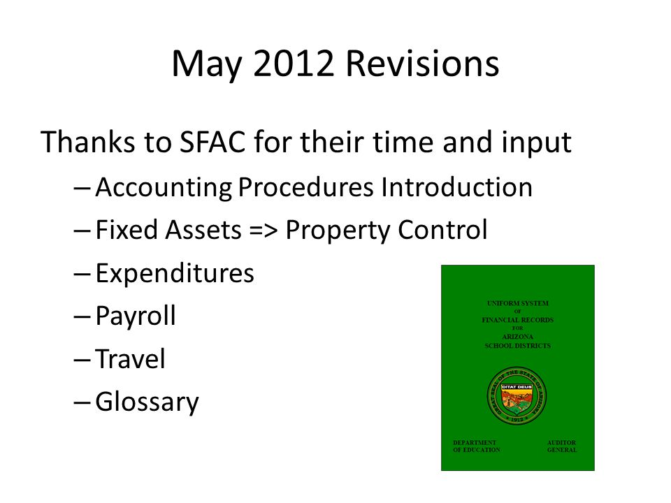 May 2012 Revisions Thanks to SFAC for their time and input – Accounting Procedures Introduction – Fixed Assets => Property Control – Expenditures – Payroll – Travel – Glossary