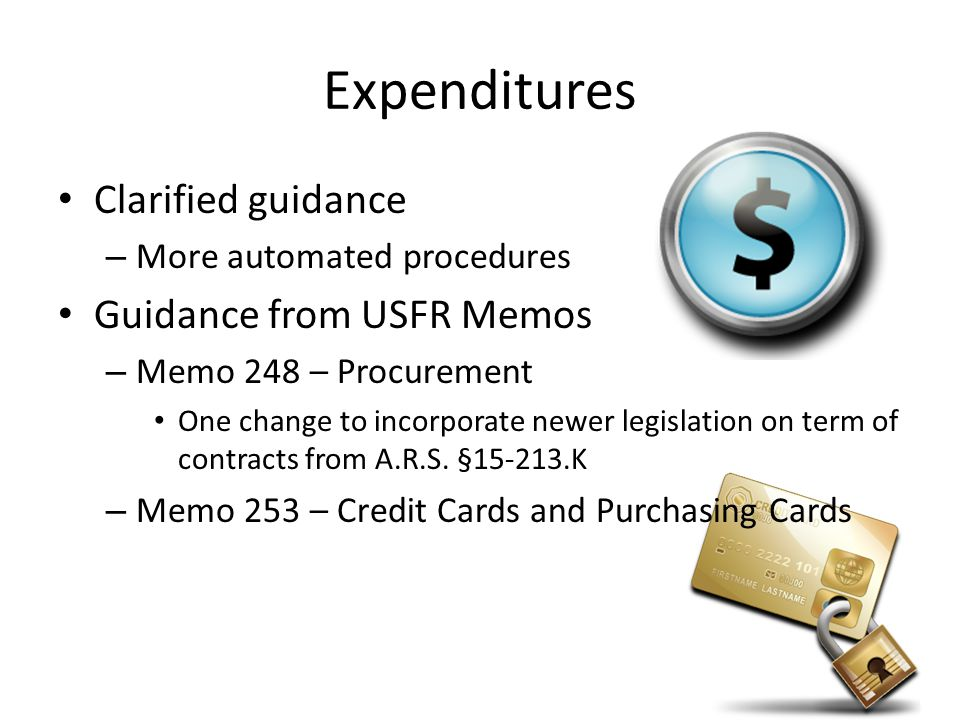 Expenditures Clarified guidance – More automated procedures Guidance from USFR Memos – Memo 248 – Procurement One change to incorporate newer legislation on term of contracts from A.R.S.