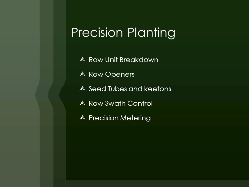 Precision Planting  Row Unit Breakdown  Row Openers  Seed Tubes and keetons  Row Swath Control  Precision Metering