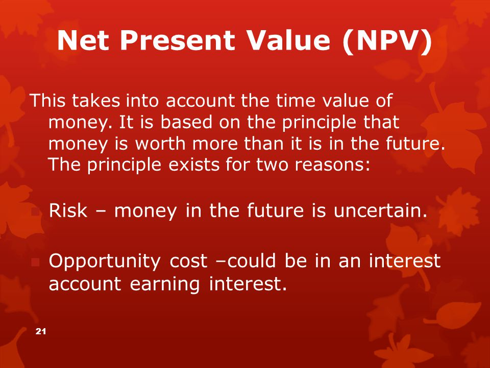 Net Present Value (NPV) This takes into account the time value of money. It is based on the principle that money is worth more than it is in the futur