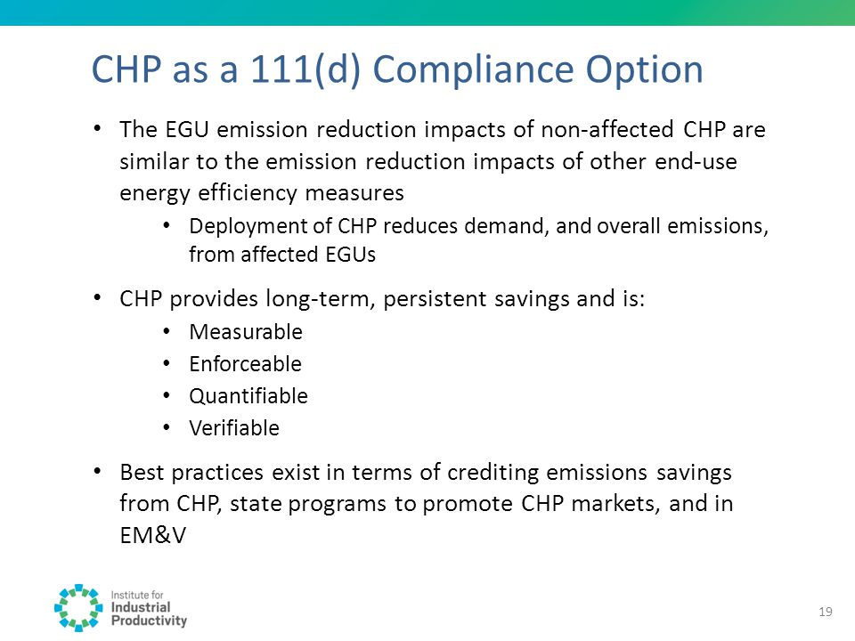CHP as a 111(d) Compliance Option The EGU emission reduction impacts of non-affected CHP are similar to the emission reduction impacts of other end-us