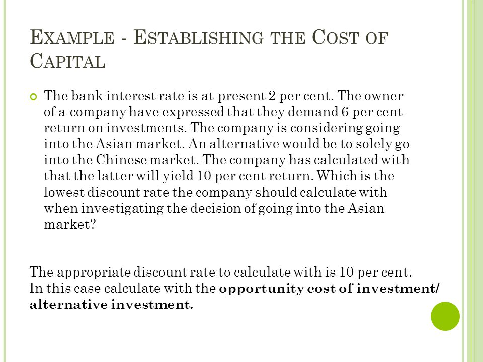 E XAMPLE - E STABLISHING THE C OST OF C APITAL The bank interest rate is at present 2 per cent. The owner of a company have expressed that they demand