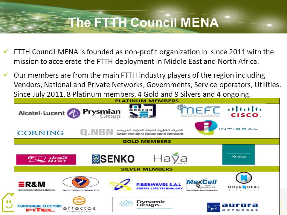 ENHANCING LIFE FTTH Council MENA is founded as non-profit organization in since 2011 with the mission to accelerate the FTTH deployment in Middle East