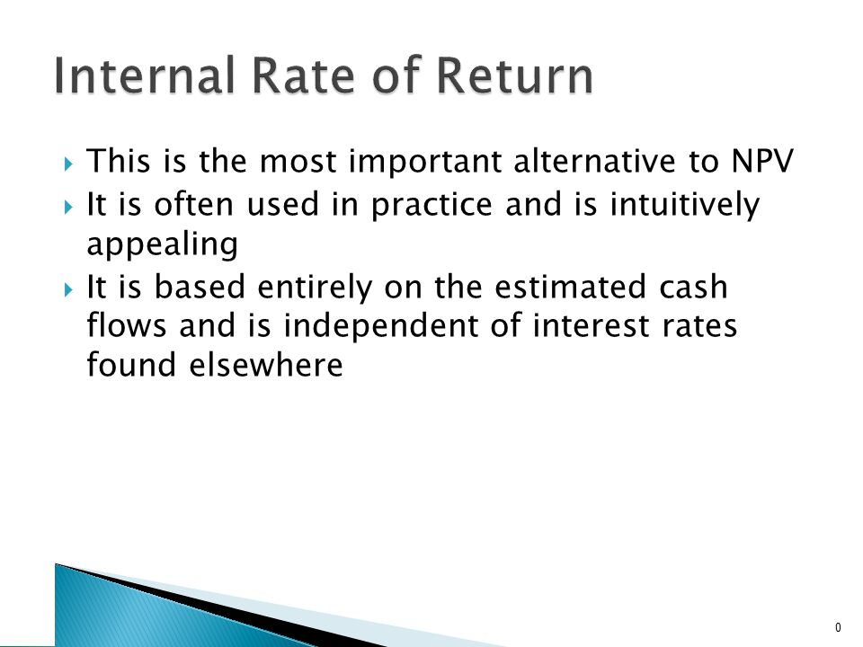  This is the most important alternative to NPV  It is often used in practice and is intuitively appealing  It is based entirely on the estimated ca