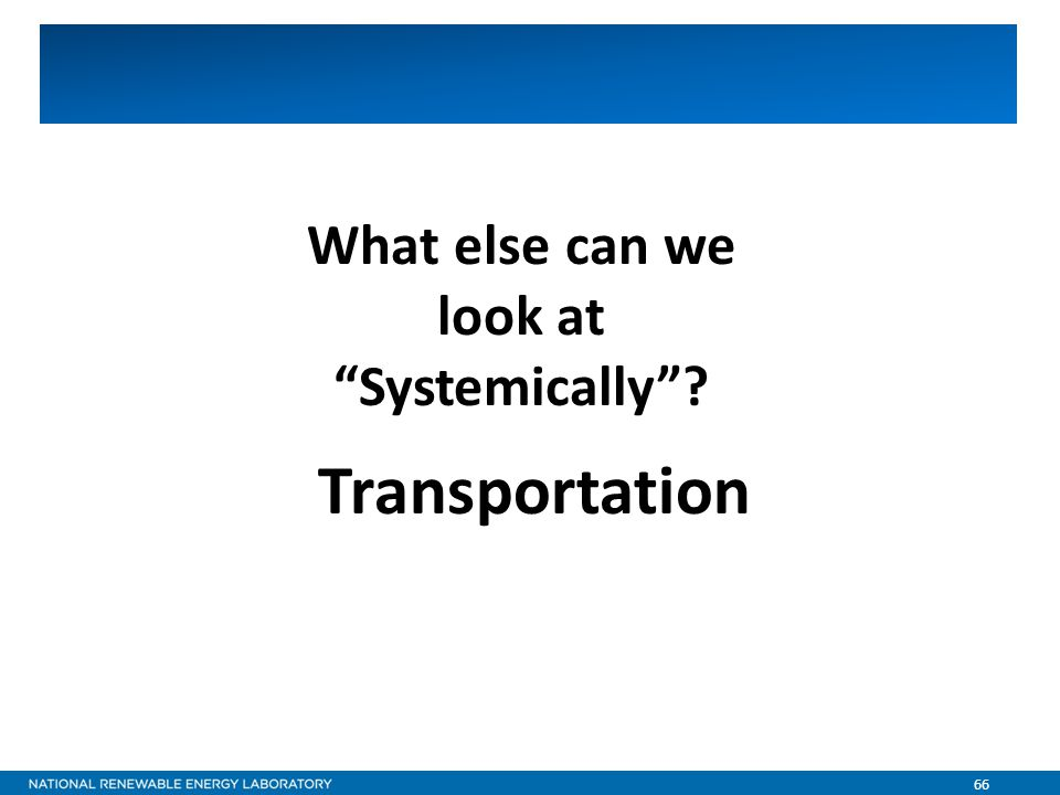 66 What else can we look at Systemically Transportation