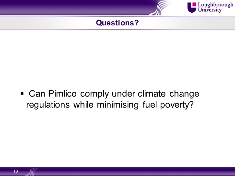 Questions  Can Pimlico comply under climate change regulations while minimising fuel poverty 18