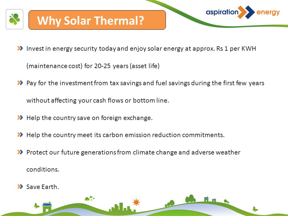 Why Solar Thermal. Invest in energy security today and enjoy solar energy at approx.
